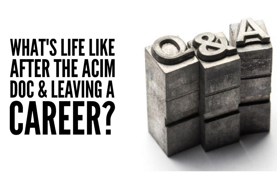 Life After Making the ACIM Documentary and Leaving a Career